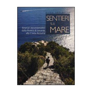 Sentieri sul mare. Itinerari escursionistici dalla Riviera di Levante alla Costa Azzurra - Vaschetto Diego