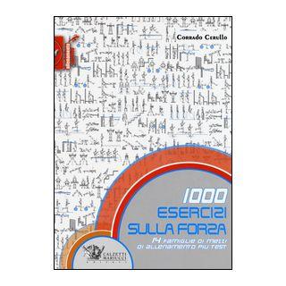 1000 esercizi sulla forza. 14 famiglie di mezzi di allenamento più test - Cerullo Corrado