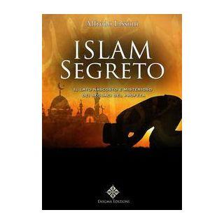 Islam segreto. Il lato nascosto e misterioso dei seguaci del profeta - Lissoni Alfredo