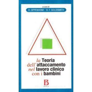 La teoria dell'attaccamento nel lavoro clinico con i bambini. Colmare il divario tra ricerca e pratica clinica - Oppenheim D. (cur.); Goldsmith D. F. (cur.)