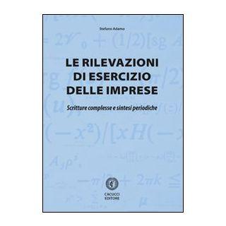 Le rivelazioni di esercizio delle imprese. Scritture complesse e sintesi periodiche - Adamo Stefano