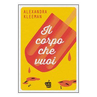 Il corpo che vuoi - Kleeman Alexandra