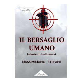 Il bersaglio umano (storie di bullismo) - Stefani Massimiliano