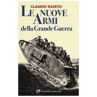 Le nuove armi della grande guerra - Razeto Claudio