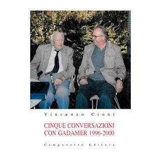 Cinque conversazioni con Gadamer 1996-2000 - Cioni Vincenzo
