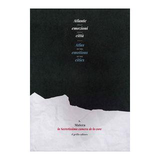 Atlante delle emozioni delle città-Atlas of the emotions of the cities. Ediz. illustrata. Vol. 1: Matera, la secretissima camera de lo core -