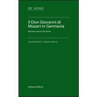 Il Don Giovanni di Mozart in Germania. Rochlitz traduce Da Ponte. Con chiave USB - Confuorto Valentina - Albisani Editore