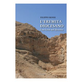 L'eremita diocesano. Con Gesù nel deserto - Rossi Filippo