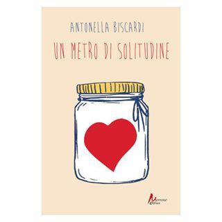 Un metro di solitudine - Biscardi Antonella