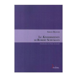 Le Kinderszenen di Robert Schumann - Bianchi Sergio