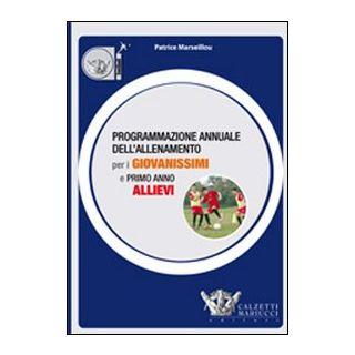 Programmazione annuale dell'allenamento per i giovanissimi e primo anno allievi. Ediz. illustrata - Marseillou Patrice