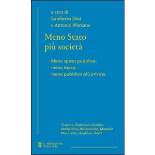 Meno Stato più società. Meno spesa pubblica, meno tasse, meno pubblico più privato - Dini L. (cur.); Marzano A. (cur.)