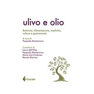Ulivo e olio. Botanica, alimentazione, medicina, cultura e gastronomia - Montemurro P. (cur.)