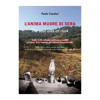 L'anima muore di sera-The soul dies at dusk - Casolari Paolo; Casolari P. (cur.)