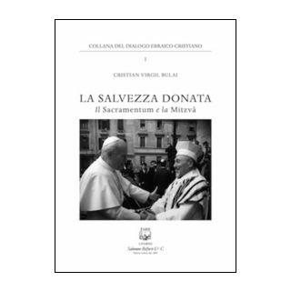 La salvezza donata. Il Sacramentum e la Mitzvà - Bulai Cristian Virgil