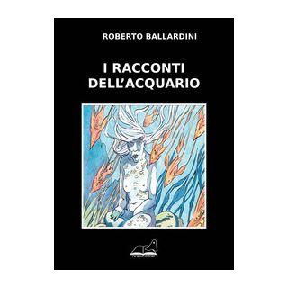 I racconti dell'acquario - Ballardini Roberto