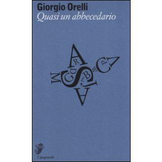 Quasi un abbecedario - Orelli Giorgio; Bernasconi Y. (cur.)