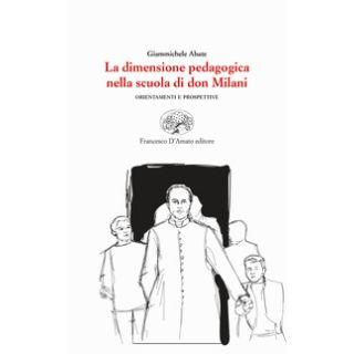 La dimensione pedagogica nella scuola di don Milani. Orientamenti e prospettive - Abate Giammichele