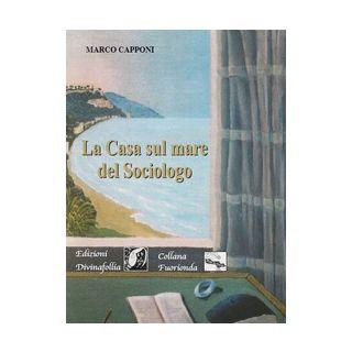 La casa sul mare del sociologo - Capponi Marco