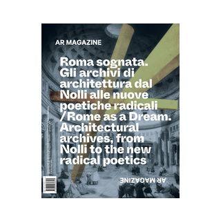 AR magazine. Vol. 121: Roma sognata. Gli archivi di architettura dal Nolli alle nuove poetiche radicali -
