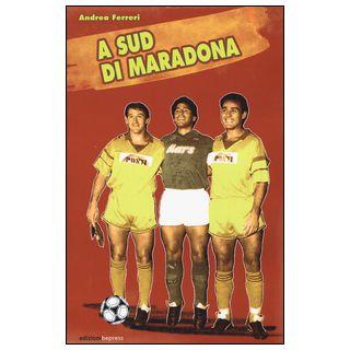A sud di Maradona - Ferreri Andrea