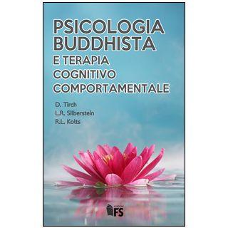 Psicologia buddhista e terapia cognitivo comportamentale - Tirch Dennis; Silberstein Laura R.; Kolts Russel L.