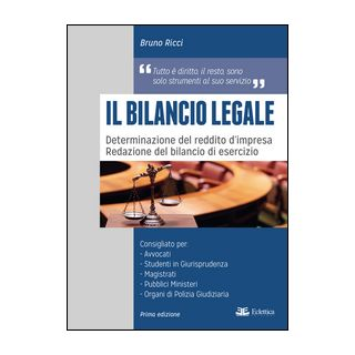 Il bilancio legale. Determinazione del reddito d'impresa. Redazione del bilancio di esercizio. - Ricci Bruno