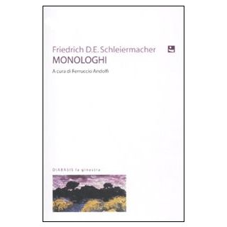 Monologhi. Un dono di Capodanno - Schleiermacher Friedrich D.; Andolfi F. (cur.)
