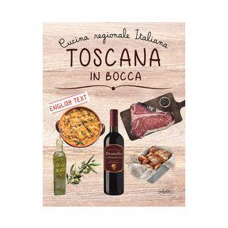 Toscana in bocca. Ediz. italiana e inglese -