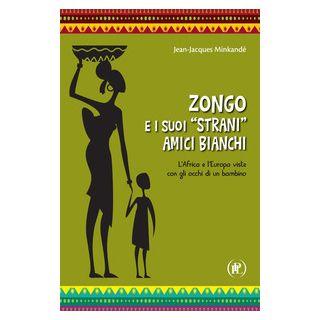 Zongo e i suoi «strani» amici bianchi. L'Africa e l'Europa viste con gli occhi di un bambino - Mikandé Jean-Jacques