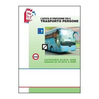 L'autista di professione per il trasporto persone. Categorie D1/D1E, D/DE estensione da D1/D1E a D/DE - Bottoli Stefano; Bottoli Luciana