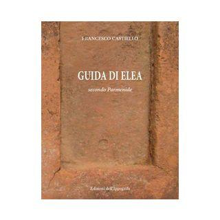 Guida di Elea secondo Parmenide - Castiello Francesco