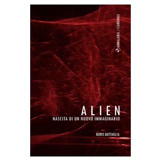 Alien. Nascita di un nuovo immaginario - Battaglia Boris
