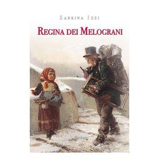 Regina dei melograni - Izzi Sabrina