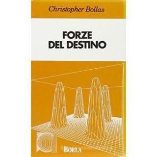 Forze del destino. Psicoanalisi e idioma umano - Bollas Christopher
