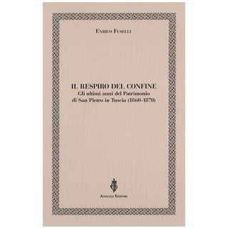 Il respiro del confine. Gli ultimi anni del Patrimonio di San Pietro in Tuscia (1860-1870) - Fuselli Enrico