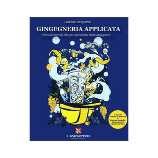 Gingegneria Applicata. Il Giro d'Italia in 100 gin, raccontati dal Gingegnere - Borgianni Lorenzo; Bellanca F. S. (cur.); Iacobellis G. (cur.)