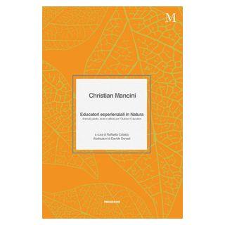 Educatori esperienziali in natura. Animali, piante, storie e attività per l'Outdoor Education - Mancini Christian; Cataldo R. (cur.)