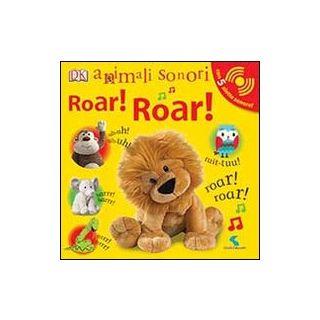 Roar! Roar! Animali sonori. Ediz. illustrata -