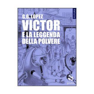 Victor e la leggenda della polvere - Lopez G. G.
