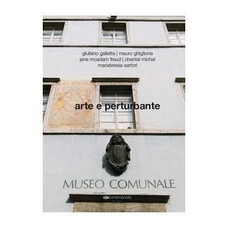 Arte e perturbante. Ediz. illustrata - Galletta Giuliano; Ghiglione Mauro; McAdam Freud Jane
