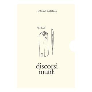 Discorsi inutili - Catalano Antonio