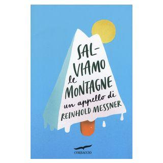 Salviamo le montagne. Un appello di Reinhold Messner - Messner Reinhold