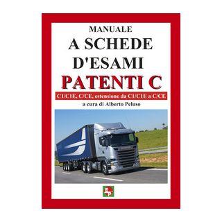Manuale a schede d'esami. Patenti C. C1/C1E, C/CE, estensione da C1/C1E a C/CE - Peluso A. (cur.)