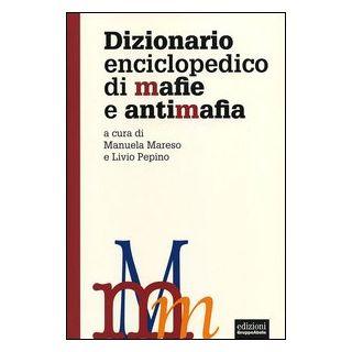 Dizionario enciclopedico di mafie e antimafia - Mareso M. (cur.); Pepino L. (cur.)
