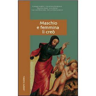 Maschio e femmina li creò - Angelini Giuseppe; Borgonovo Gianantonio; Chiodi Maurizio; Melina L. (cur.); Rota Scalabrini P. (cur.)
