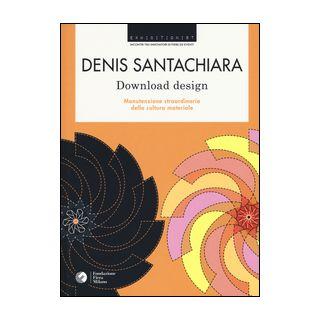Download design. Manutenzione straordinaria della cultura materiale - Santachiara Denis