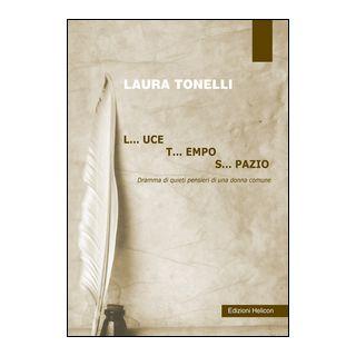 Luce tempo spazio - Tonelli Laura