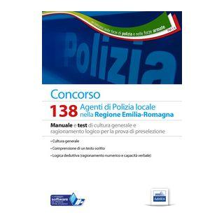 Concorso 138 agenti polizia locale Emilia Romagna. Manuale e test di cultura generale e ragionamento logico per la prova di preselezione. Con software di simulazione -