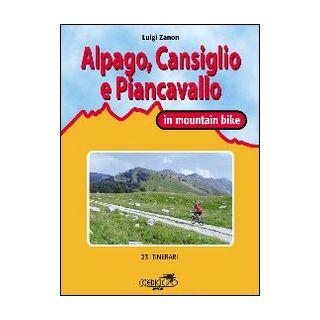 Cansiglio, Alpago e Piancavallo in mountain bike. 23 itinerari tra le province di Belluno, Treviso e Pordenone - Zanon Luigi